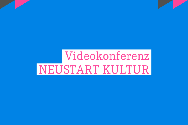 Videokonferenz Neustart Kultur bis 31.10.2020 beantragen